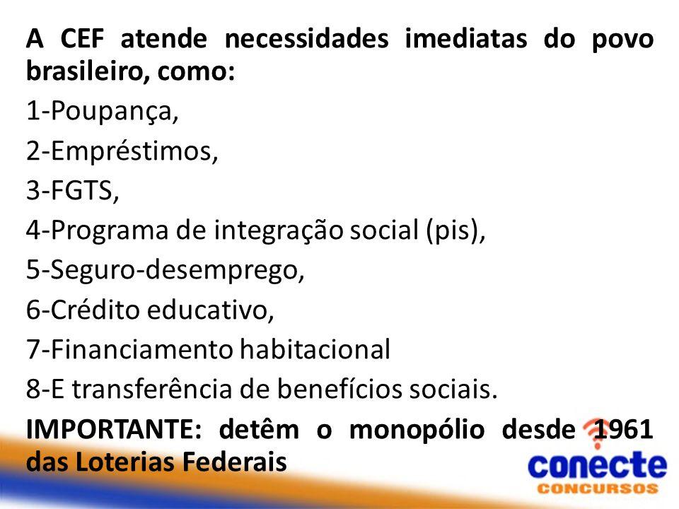 A CEF atende necessidades imediatas do povo brasileiro, como: