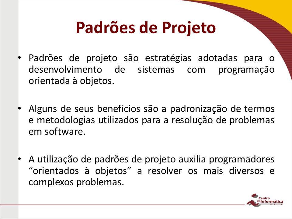 Padrões de Projeto Padrões de projeto são estratégias adotadas para o desenvolvimento de sistemas com programação orientada à objetos.