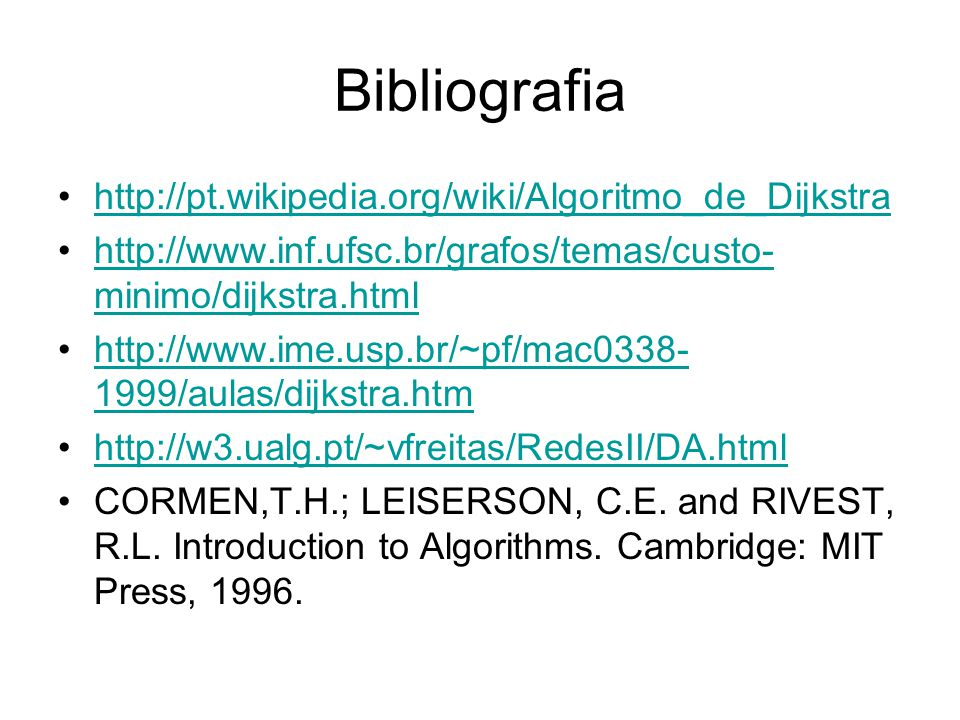 Bibliografia http://pt.wikipedia.org/wiki/Algoritmo_de_Dijkstra