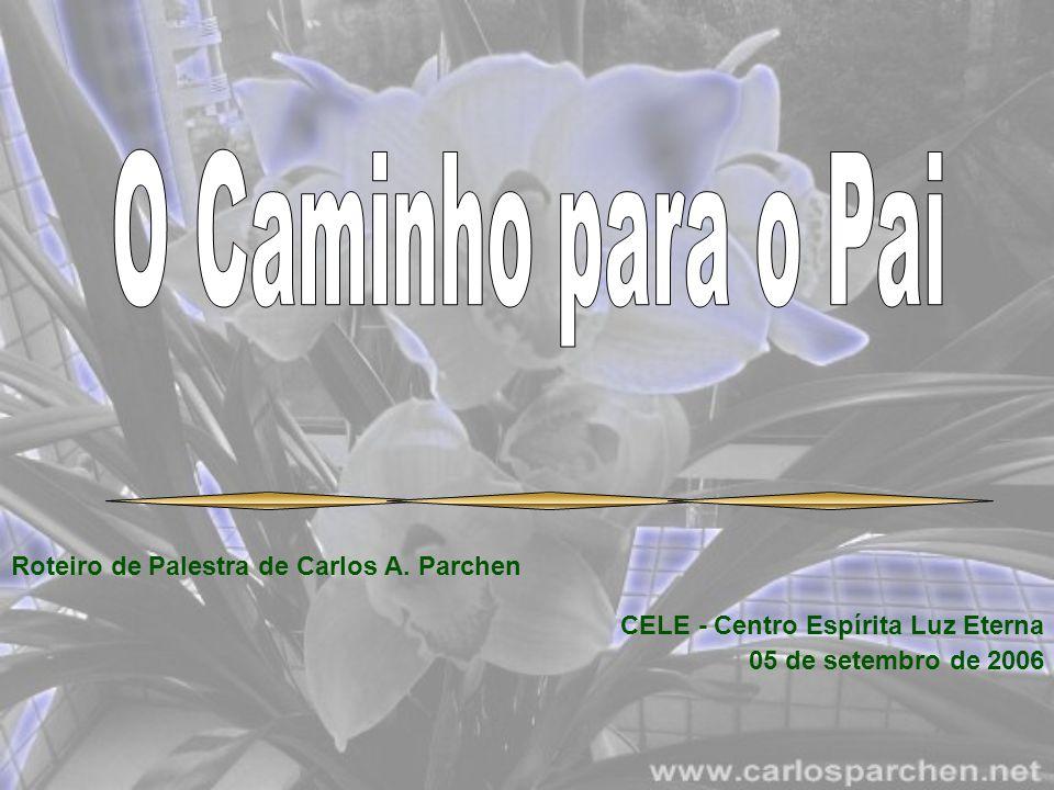 O Caminho para o Pai Roteiro de Palestra de Carlos A. Parchen