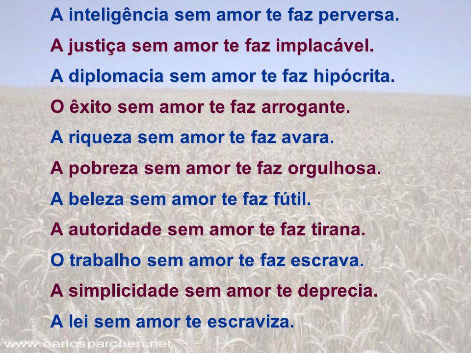 A inteligência sem amor te faz perversa.