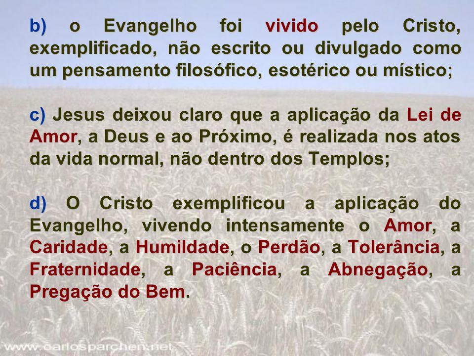b) o Evangelho foi vivido pelo Cristo, exemplificado, não escrito ou divulgado como um pensamento filosófico, esotérico ou místico;