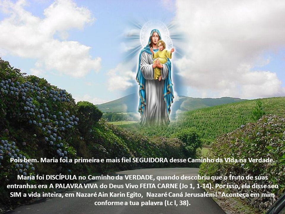 Pois bem. Maria foi a primeira e mais fiel SEGUIDORA desse Caminho da Vida na Verdade.