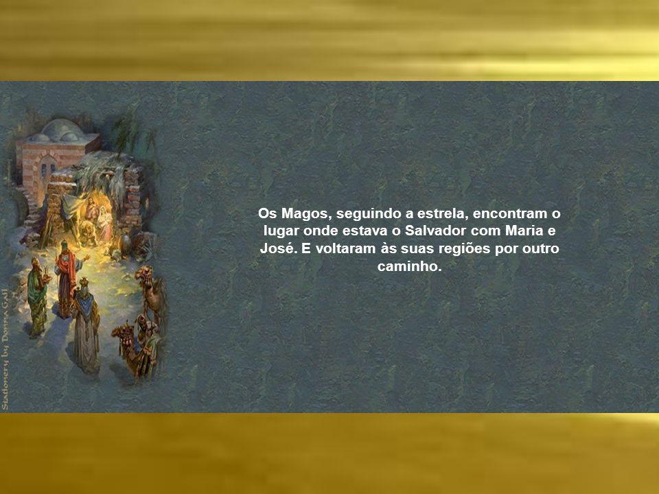 Os Magos, seguindo a estrela, encontram o lugar onde estava o Salvador com Maria e José.
