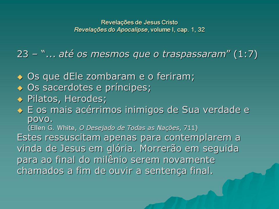 23 – ... até os mesmos que o traspassaram (1:7)