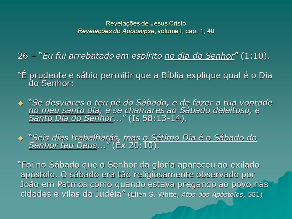 26 – Eu fui arrebatado em espírito no dia do Senhor (1:10).