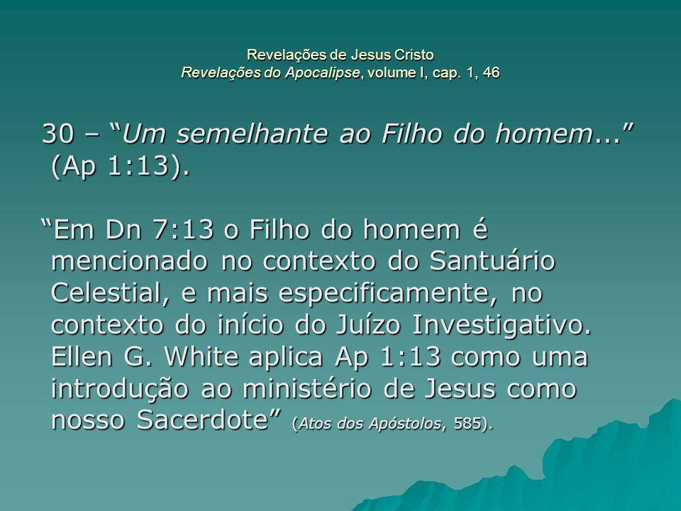 30 – Um semelhante ao Filho do homem... (Ap 1:13).