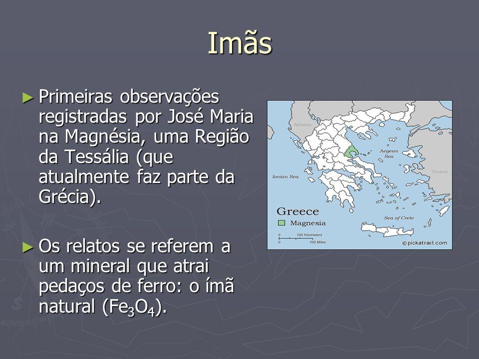 Imãs Primeiras observações registradas por José Maria na Magnésia, uma Região da Tessália (que atualmente faz parte da Grécia).