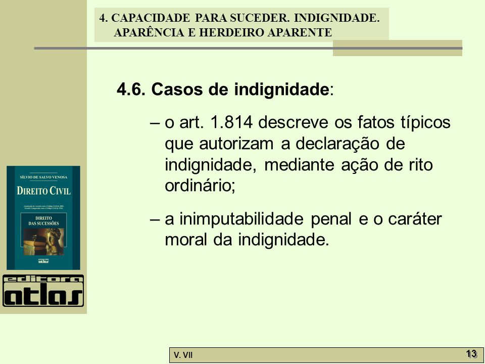 4.6. Casos de indignidade: – o art. 1.814 descreve os fatos típicos que autorizam a declaração de indignidade, mediante ação de rito ordinário;