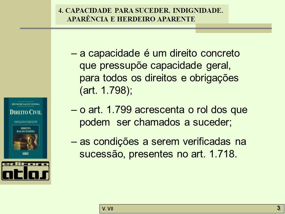 – a capacidade é um direito concreto que pressupõe capacidade geral, para todos os direitos e obrigações (art. 1.798);