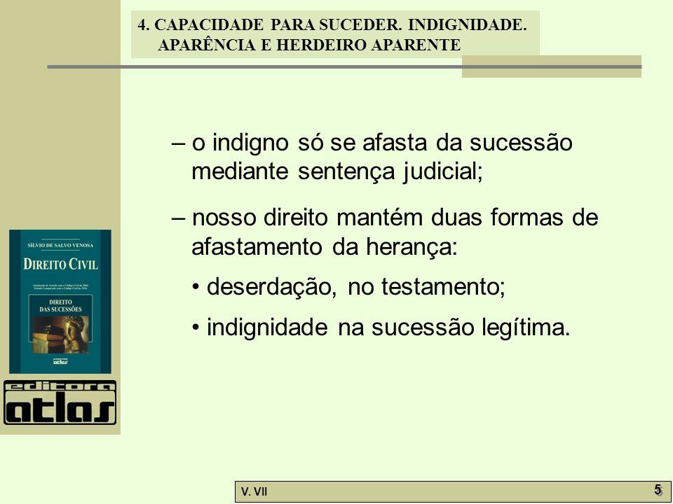 – o indigno só se afasta da sucessão mediante sentença judicial;