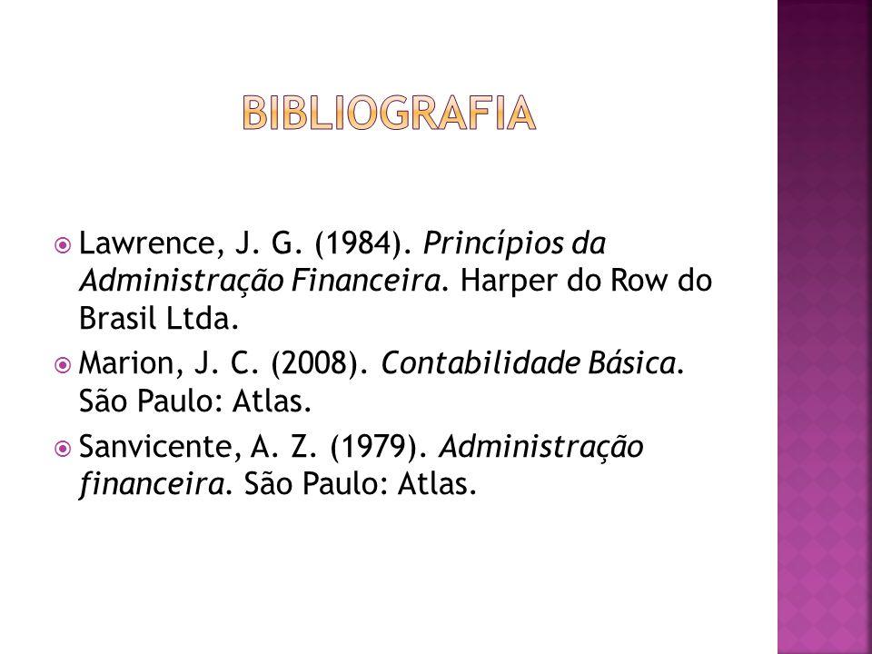 Bibliografia Lawrence, J. G. (1984). Princípios da Administração Financeira. Harper do Row do Brasil Ltda.