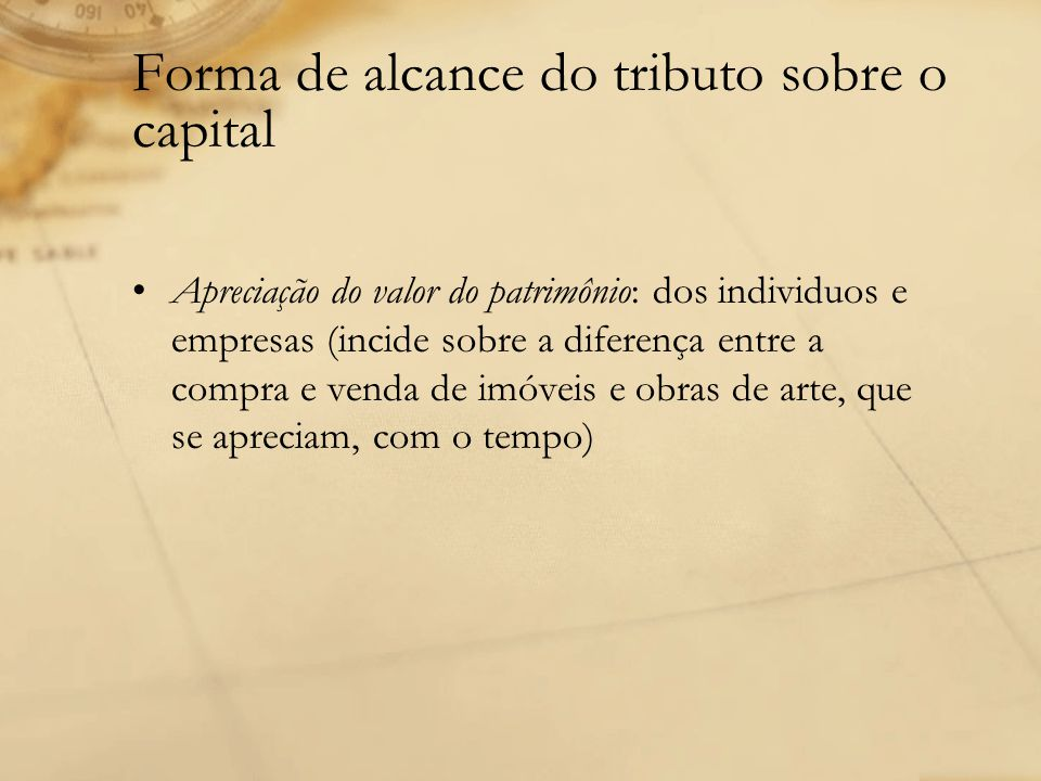 Forma de alcance do tributo sobre o capital