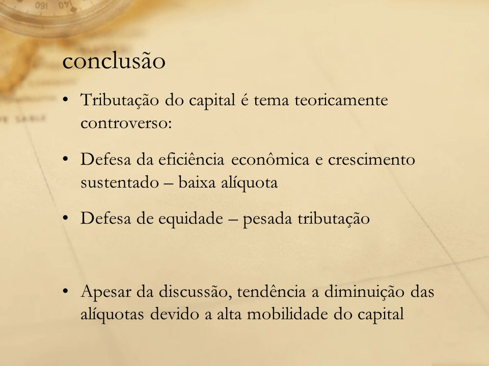 conclusão Tributação do capital é tema teoricamente controverso: