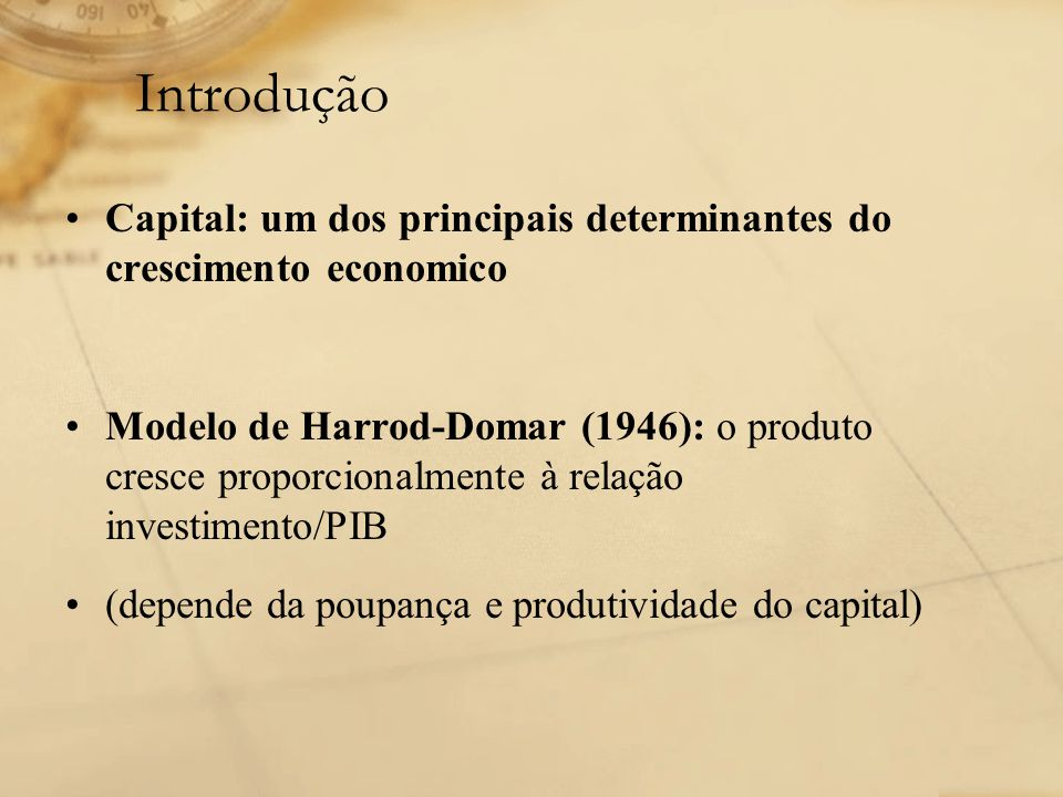 Introdução Capital: um dos principais determinantes do crescimento economico.