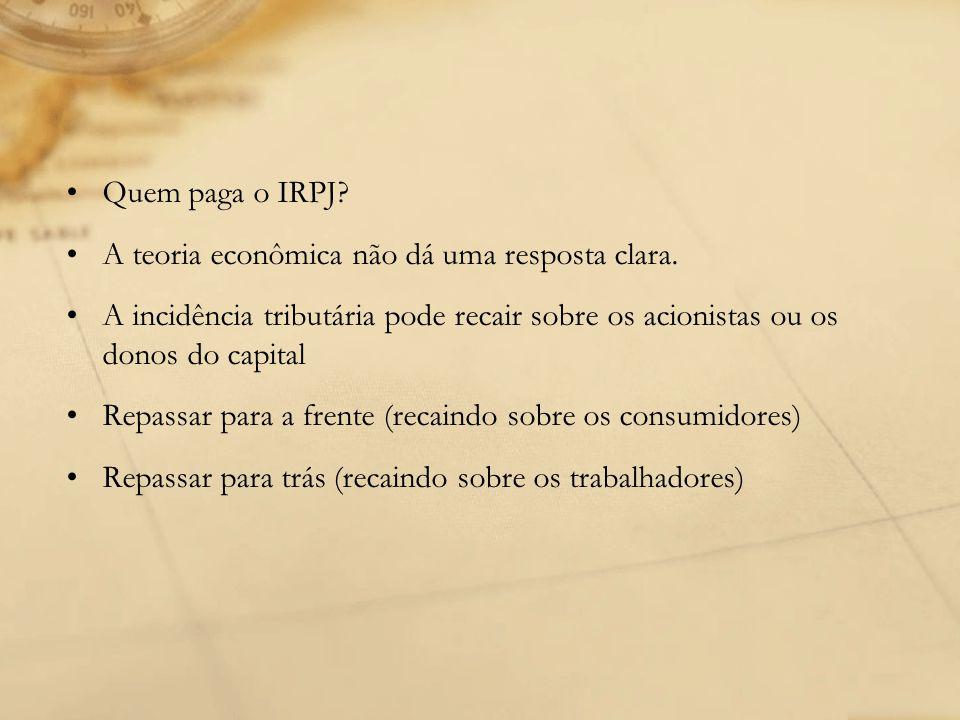 Quem paga o IRPJ A teoria econômica não dá uma resposta clara. A incidência tributária pode recair sobre os acionistas ou os donos do capital.
