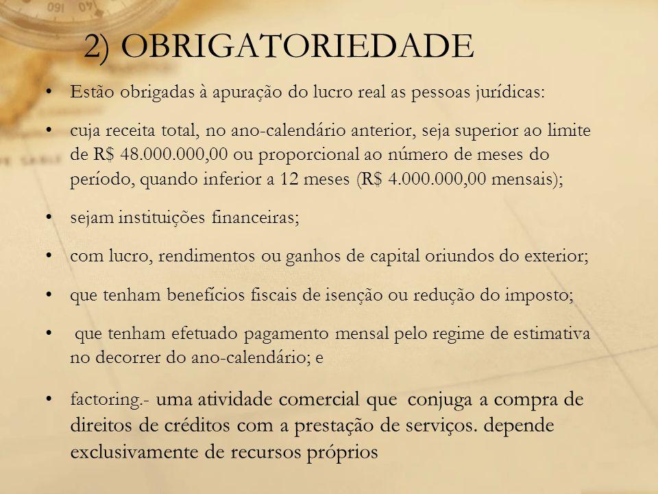 2) OBRIGATORIEDADE Estão obrigadas à apuração do lucro real as pessoas jurídicas: