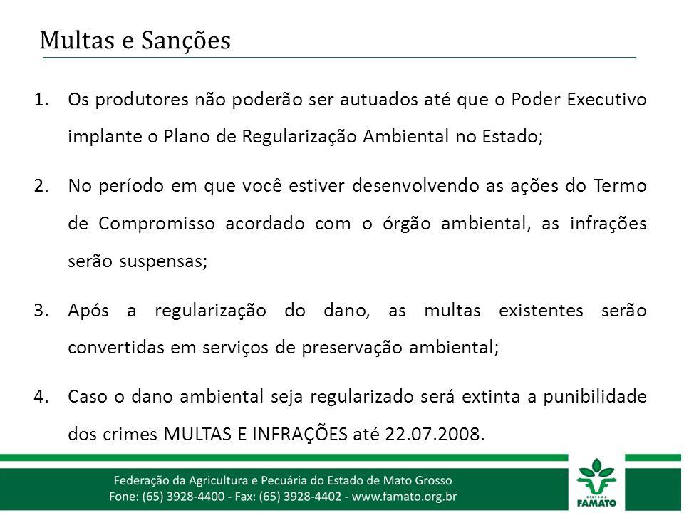 Multas e Sanções Os produtores não poderão ser autuados até que o Poder Executivo implante o Plano de Regularização Ambiental no Estado;