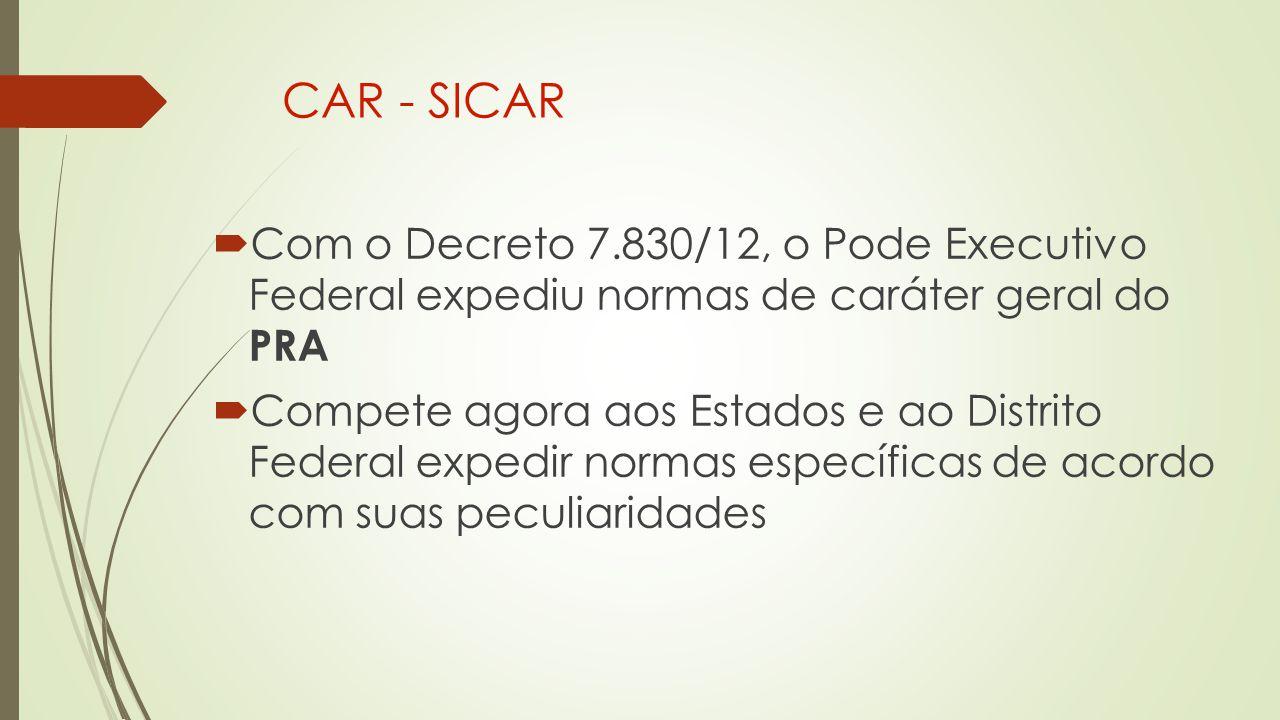 CAR - SICAR Com o Decreto 7.830/12, o Pode Executivo Federal expediu normas de caráter geral do PRA.