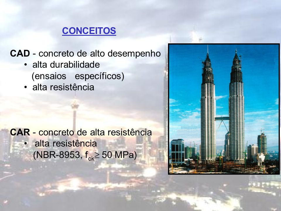 CONCEITOS CAD - concreto de alto desempenho. alta durabilidade. (ensaios específicos) alta resistência.