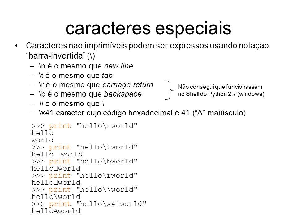 caracteres especiais Caracteres não imprimíveis podem ser expressos usando notação barra-invertida (\)