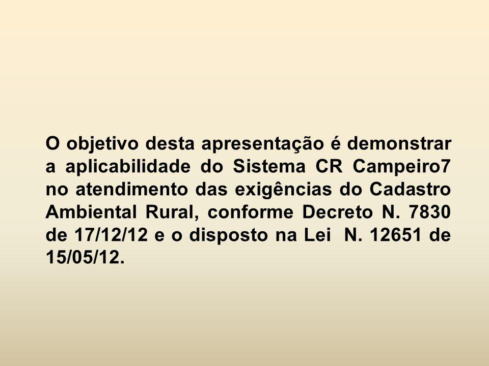 O objetivo desta apresentação é demonstrar a aplicabilidade do Sistema CR Campeiro7 no atendimento das exigências do Cadastro Ambiental Rural, conforme Decreto N.