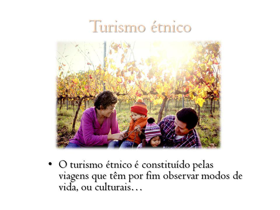 Turismo étnico O turismo étnico é constituído pelas viagens que têm por fim observar modos de vida, ou culturais…