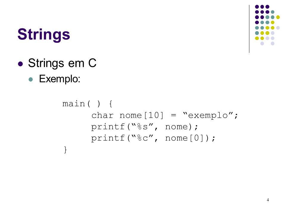 Strings Strings em C Exemplo: