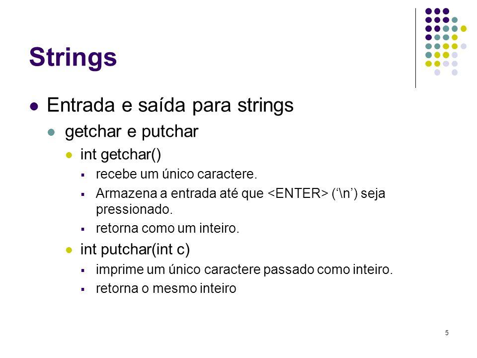 Strings Entrada e saída para strings getchar e putchar int getchar()