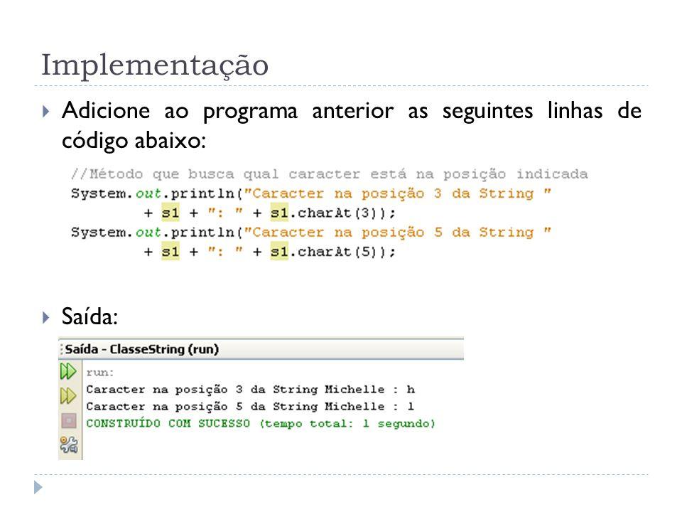 Implementação Adicione ao programa anterior as seguintes linhas de código abaixo: Saída: