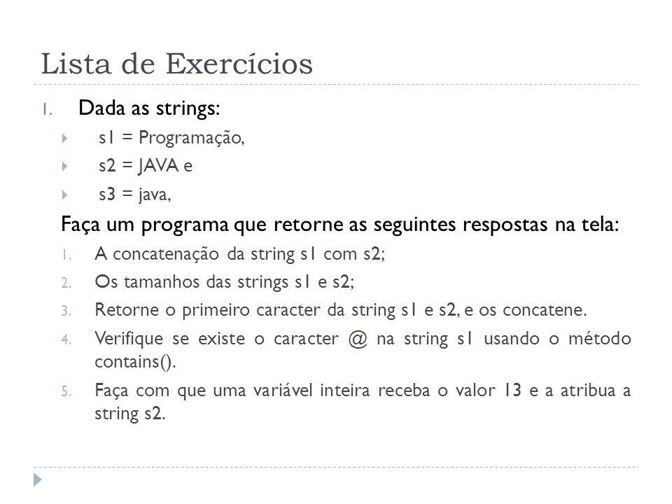 Lista de Exercícios Dada as strings: