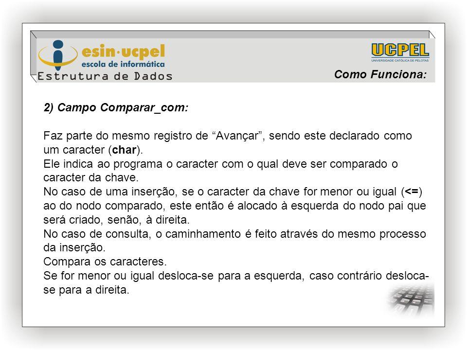 Como Funciona: 2) Campo Comparar_com: Faz parte do mesmo registro de Avançar , sendo este declarado como um caracter (char).