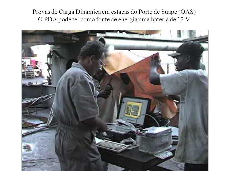 Provas de Carga Dinâmica em estacas do Porto de Suape (OAS) O PDA pode ter como fonte de energia uma bateria de 12 V