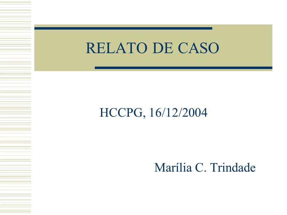 HCCPG, 16/12/2004 Marília C. Trindade