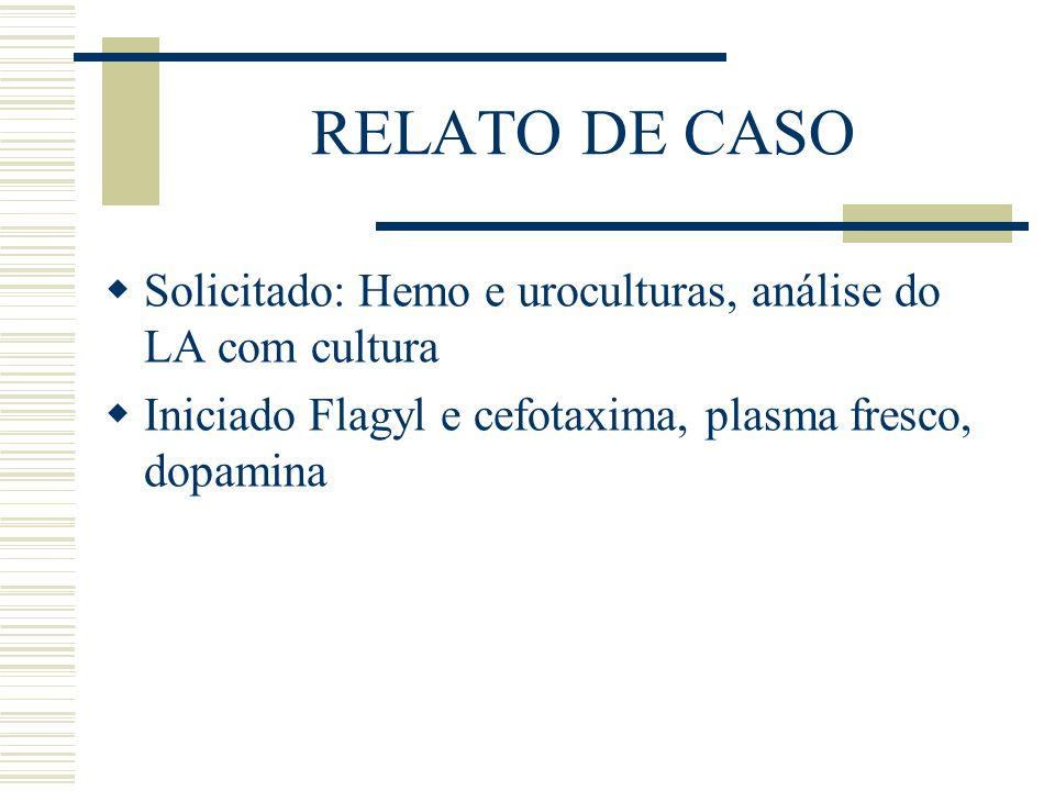 RELATO DE CASO Solicitado: Hemo e uroculturas, análise do LA com cultura.