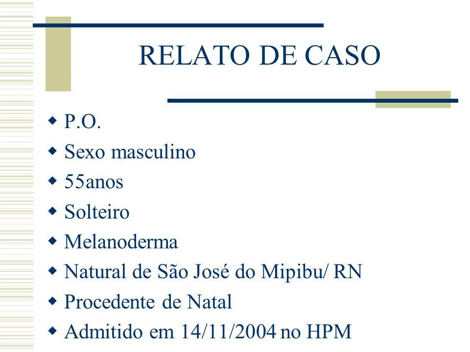 RELATO DE CASO P.O. Sexo masculino 55anos Solteiro Melanoderma