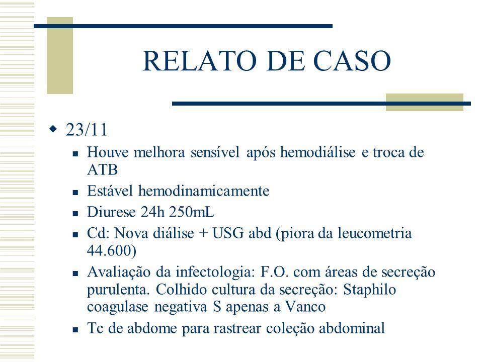 RELATO DE CASO 23/11. Houve melhora sensível após hemodiálise e troca de ATB. Estável hemodinamicamente.