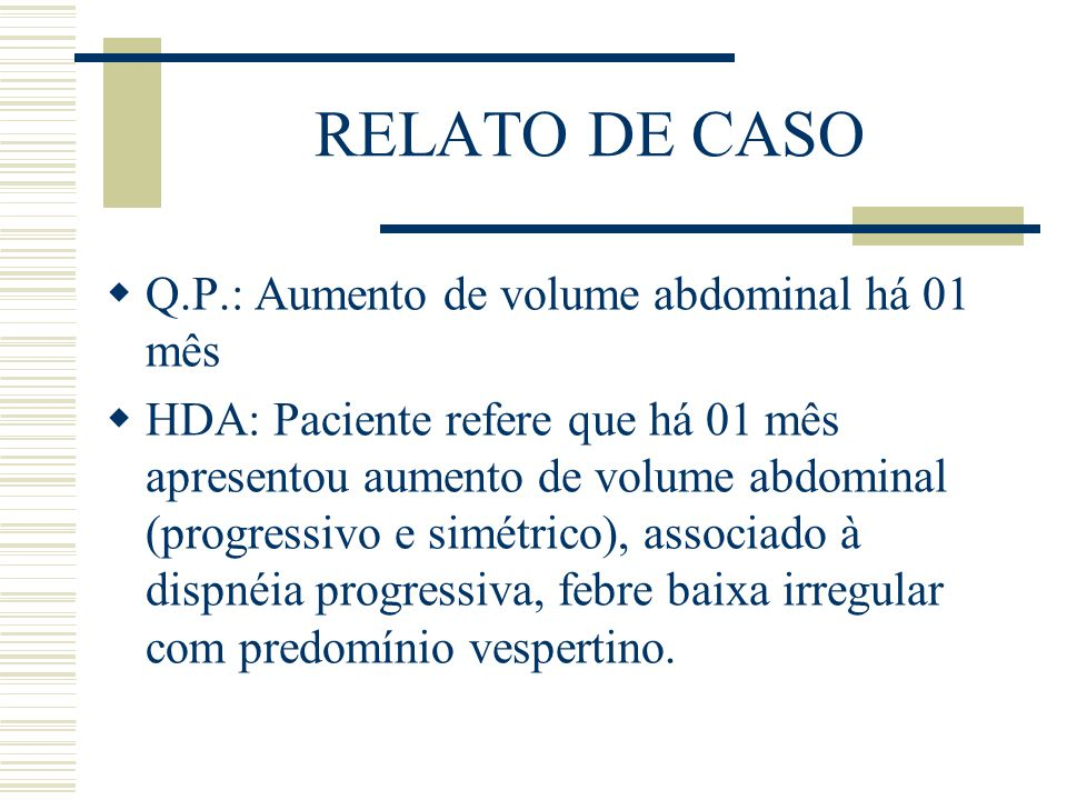 RELATO DE CASO Q.P.: Aumento de volume abdominal há 01 mês