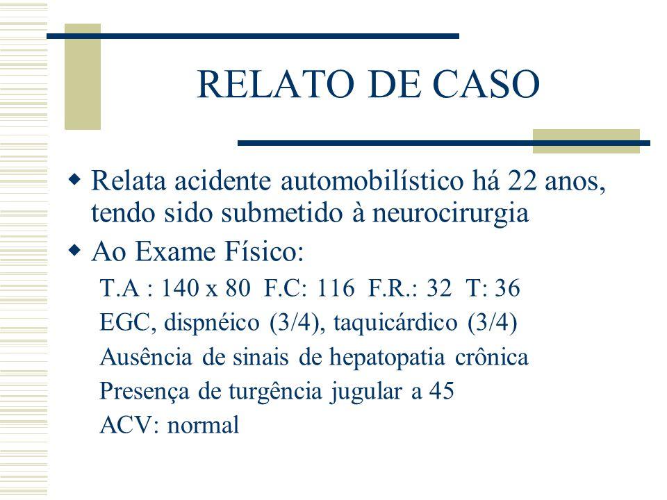 RELATO DE CASO Relata acidente automobilístico há 22 anos, tendo sido submetido à neurocirurgia. Ao Exame Físico: