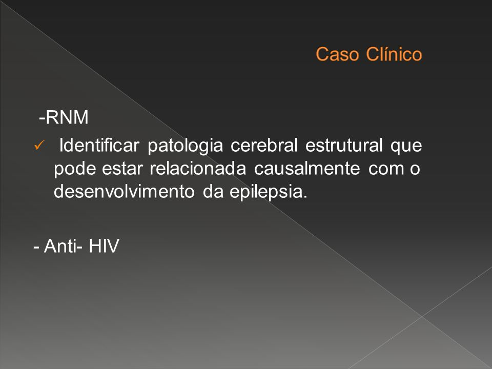 Caso Clínico -RNM. Identificar patologia cerebral estrutural que pode estar relacionada causalmente com o desenvolvimento da epilepsia.