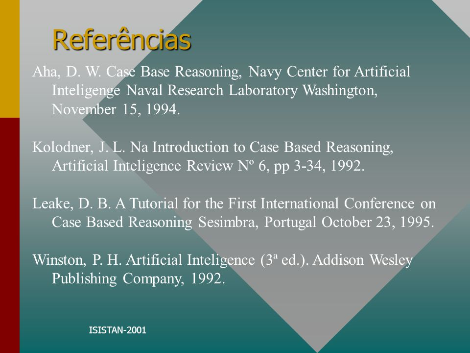 Referências Aha, D. W. Case Base Reasoning, Navy Center for Artificial Inteligenge Naval Research Laboratory Washington, November 15, 1994.