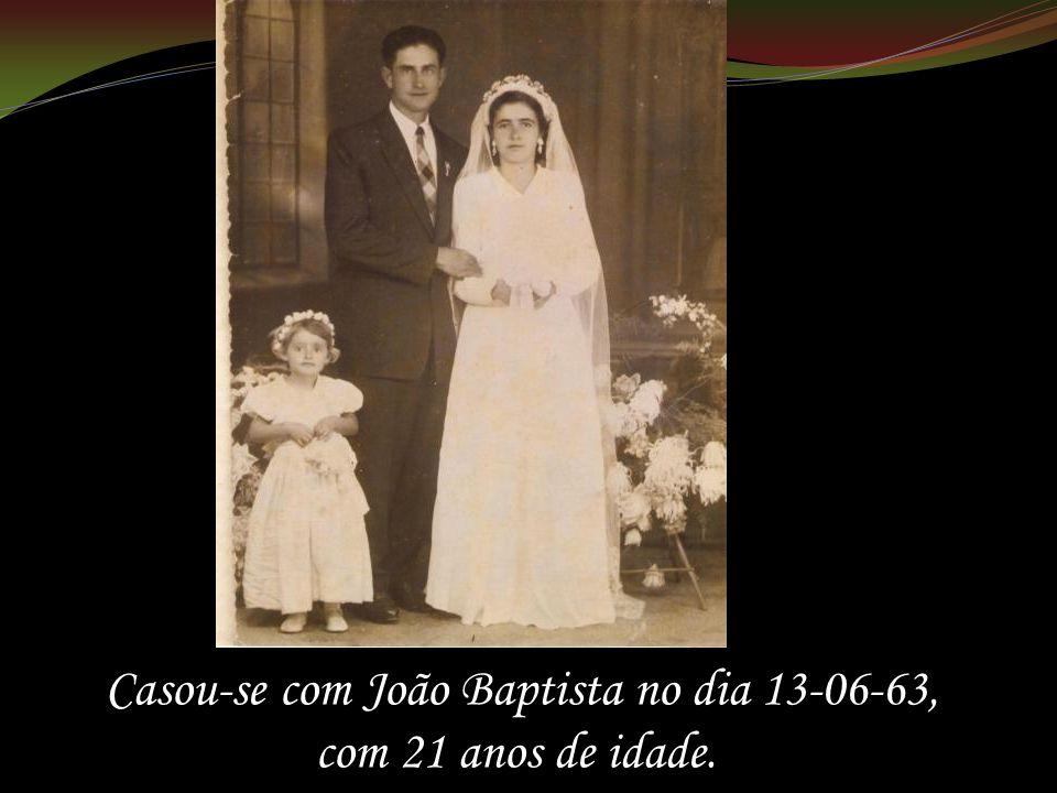 Casou-se com João Baptista no dia 13-06-63, com 21 anos de idade.