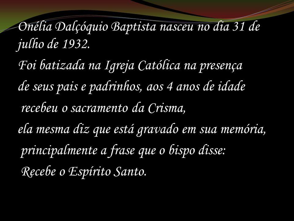 Onélia Dalçóquio Baptista nasceu no dia 31 de julho de 1932.