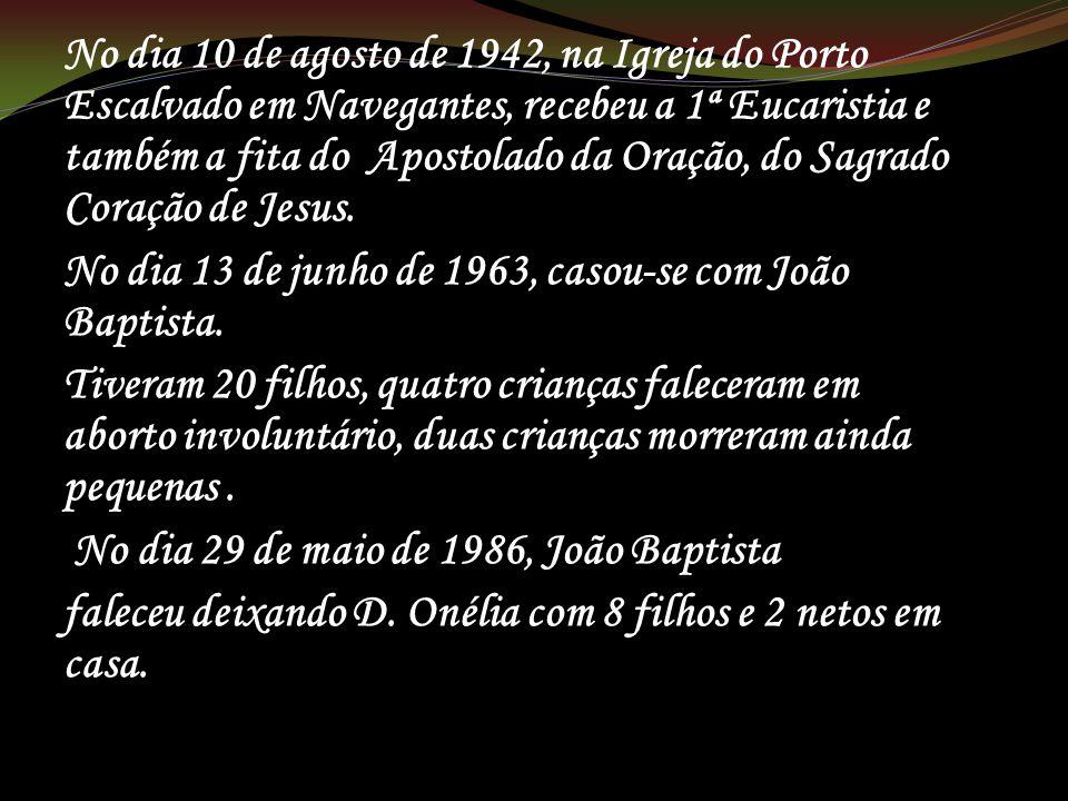 No dia 10 de agosto de 1942, na Igreja do Porto Escalvado em Navegantes, recebeu a 1ª Eucaristia e também a fita do Apostolado da Oração, do Sagrado Coração de Jesus.