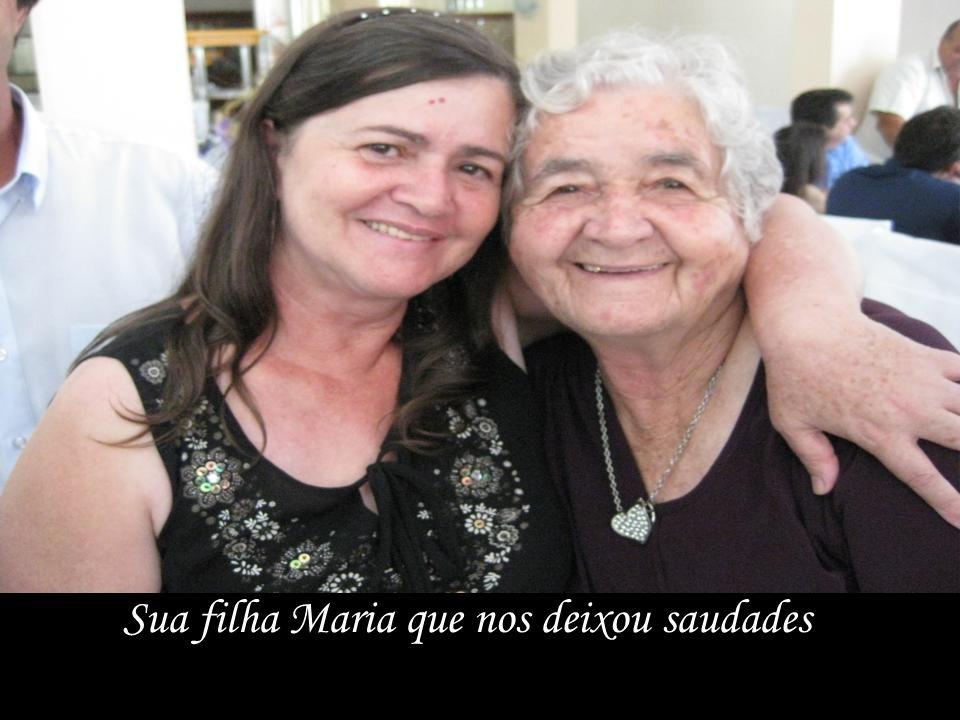 Sua filha Maria que nos deixou saudades