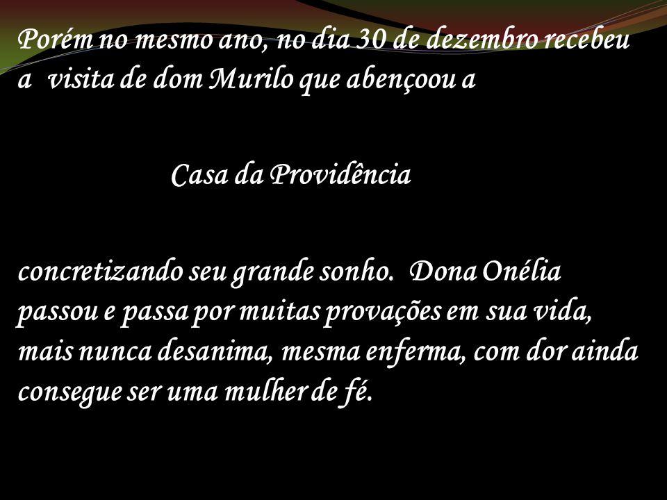 Porém no mesmo ano, no dia 30 de dezembro recebeu a visita de dom Murilo que abençoou a