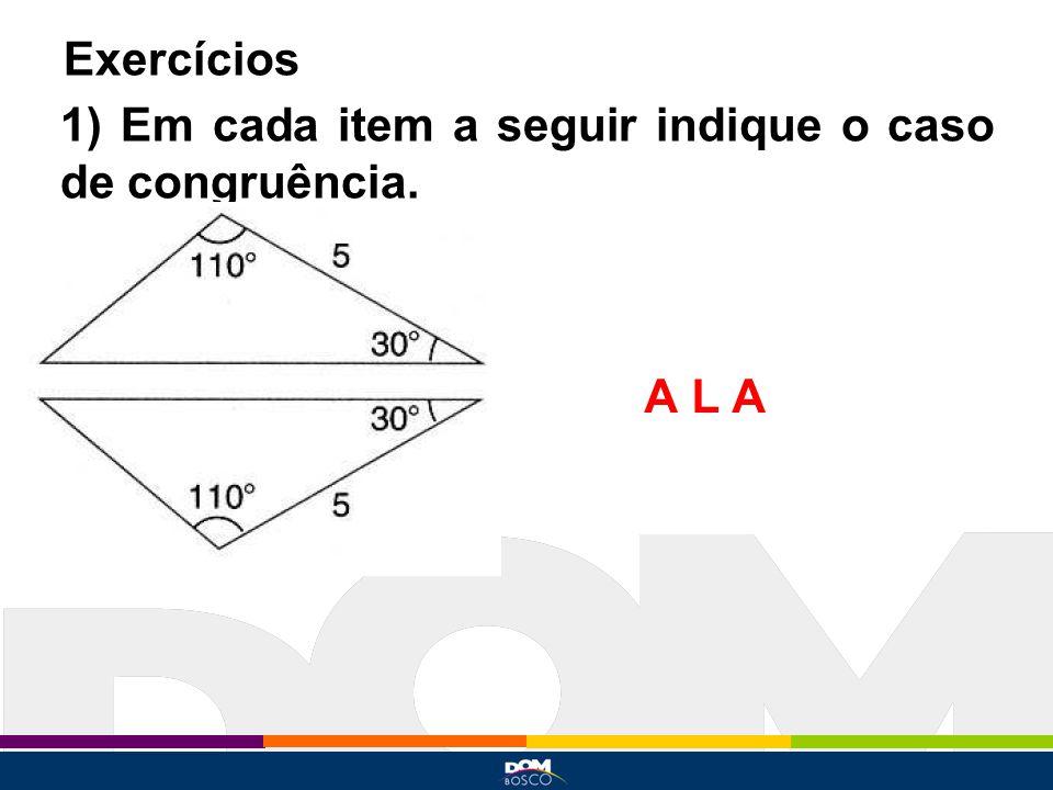 Exercícios 1) Em cada item a seguir indique o caso de congruência. A L A