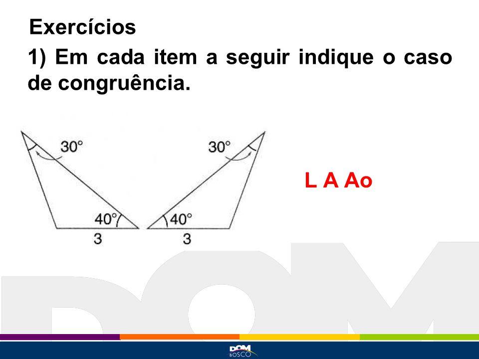 Exercícios 1) Em cada item a seguir indique o caso de congruência. L A Ao