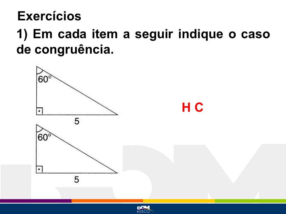 Exercícios 1) Em cada item a seguir indique o caso de congruência. H C