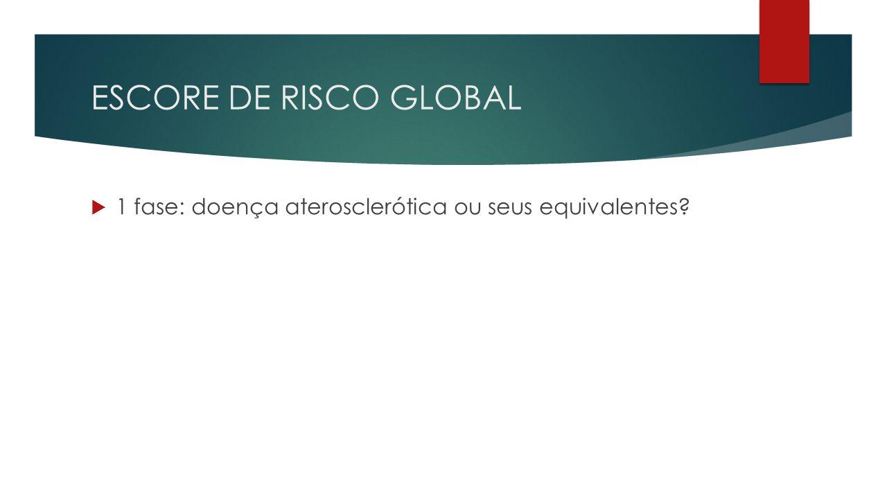ESCORE DE RISCO GLOBAL 1 fase: doença aterosclerótica ou seus equivalentes